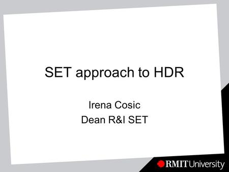 SET approach to HDR Irena Cosic Dean R&I SET. Slide 2 SET PORTFOLIO Higher Degree by Research Environment *Graduates will have: Commitment and the capacity.