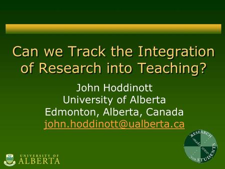 Can we Track the Integration of Research into Teaching? John Hoddinott University of Alberta Edmonton, Alberta, Canada
