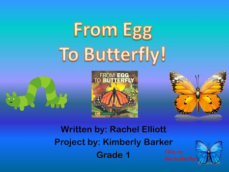 Written by: Rachel Elliott Project by: Kimberly Barker Grade 1