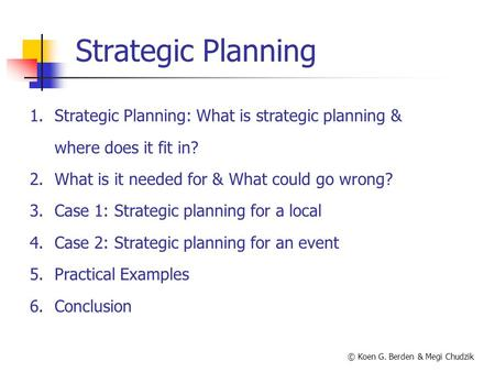 Strategic Planning 1.Strategic Planning: What is strategic planning & where does it fit in? 2.What is it needed for & What could go wrong? 3.Case 1: Strategic.