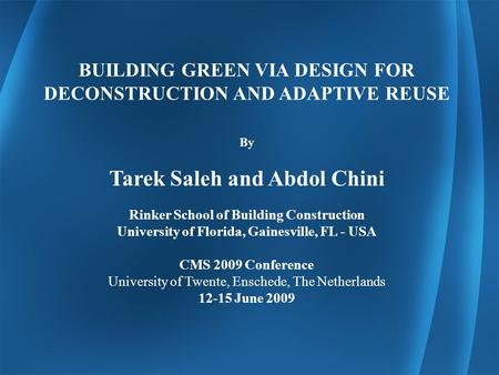 BUILDING GREEN VIA DESIGN FOR DECONSTRUCTION AND ADAPTIVE REUSE By Tarek Saleh and Abdol Chini Rinker School of Building Construction University of Florida,