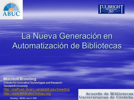 Breeding – NASIG June 6, 2008 La Nueva Generación en Automatización de Bibliotecas Marshall Breeding Director for Innovative Technologies and Research.