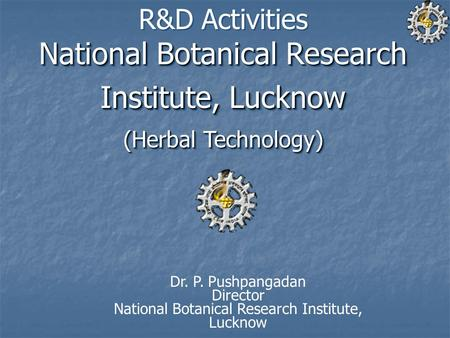 National Botanical Research Institute, Lucknow (Herbal Technology) R&D Activities National Botanical Research Institute, Lucknow (Herbal Technology) Dr.