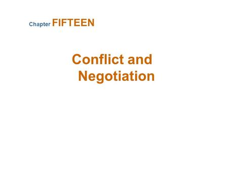Conflict and Negotiation Chapter FIFTEEN Conflict  Conflict Defined –A process that begins when one party perceives that another party has negatively.