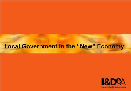 "Local Government in the ""New"" Economy. Understanding the bigger picture…. Modern local government Navigating the ""New"" Economy local e-government now."