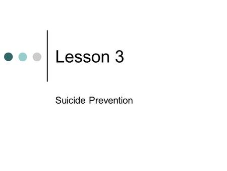 Lesson 3 Suicide Prevention. Knowing the Facts About Suicide Most people can manage stress in healthful ways, however, stress can cause alienation- feeling.