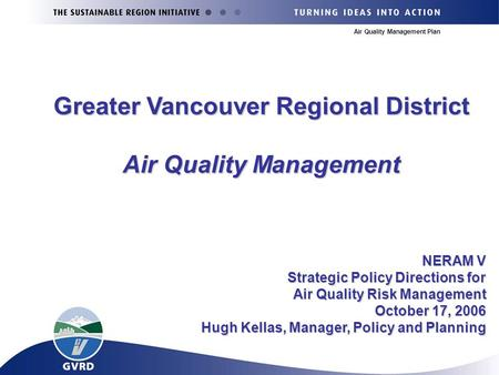 Air Quality Management Plan NERAM V Strategic Policy Directions for Air Quality Risk Management October 17, 2006 Hugh Kellas, Manager, Policy and Planning.