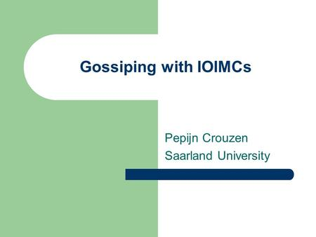 Gossiping with IOIMCs Pepijn Crouzen Saarland University.