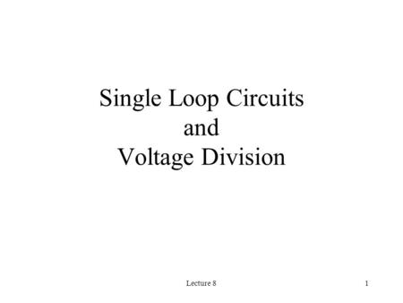 Lecture 81 Single Loop Circuits and Voltage Division.
