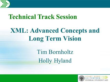 XML: Advanced Concepts and Long Term Vision Tim Bornholtz Holly Hyland Technical Track Session.