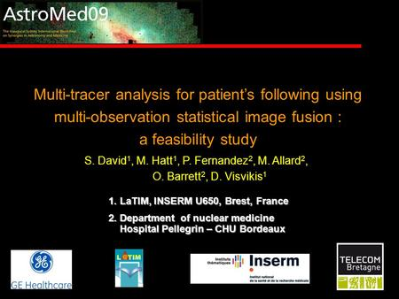 Multi-tracer analysis for patient's following using multi-observation statistical image fusion : a feasibility study S. David 1, M. Hatt 1, P. Fernandez.