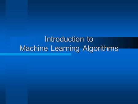 Introduction to Machine Learning Algorithms. 2 What is Artificial Intelligence (AI)? Design and study of computer programs that behave intelligently.