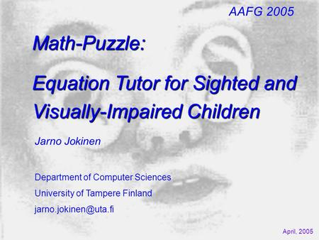 Math-Puzzle: Equation Tutor for Sighted and Visually-Impaired Children Jarno Jokinen Department of Computer Sciences University of Tampere Finland