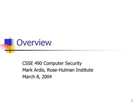 1 Overview CSSE 490 Computer Security Mark Ardis, Rose-Hulman Institute March 8, 2004.