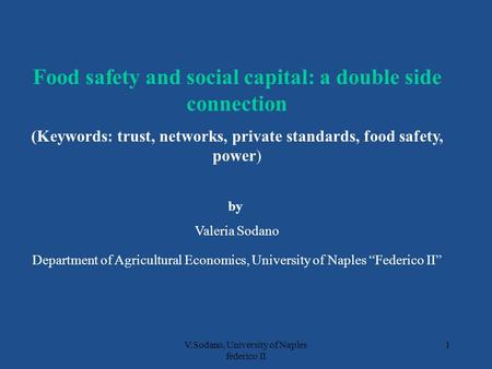 V.Sodano, University of Naples federico II 1 Food safety and social capital: a double side connection (Keywords: trust, networks, private standards, food.