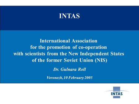 INTAS International Association for the promotion of co-operation with scientists from the New Independent States of the former Soviet Union (NIS) Dr.