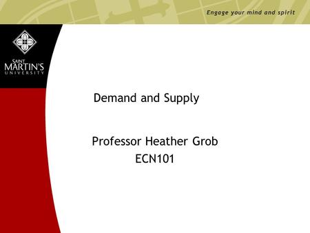 Www.stmartin.edu Demand and Supply Professor Heather Grob ECN101.
