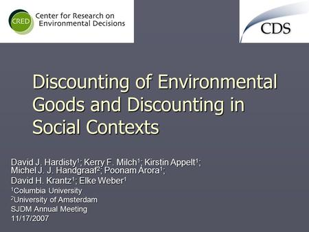 Discounting of Environmental Goods and Discounting in Social Contexts David J. Hardisty 1 ; Kerry F. Milch 1 ; Kirstin Appelt 1 ; Michel J. J. Handgraaf.
