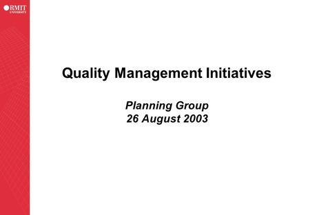 Quality Management Initiatives Planning Group 26 August 2003.