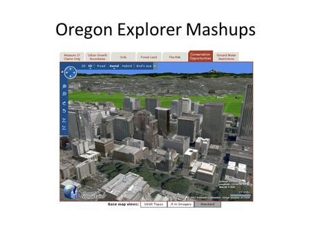 Oregon Explorer Mashups. What is a mashup? a mashup is a web page or application that combines data or functionality from two or more external sources.