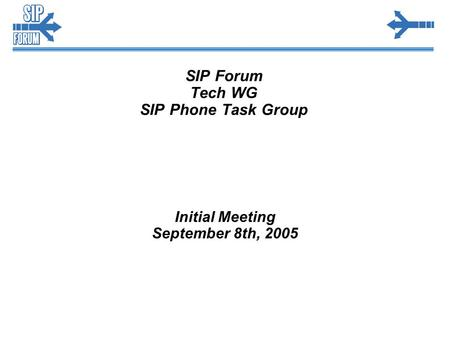 SIP Forum Tech WG SIP Phone Task Group Initial Meeting September 8th, 2005.