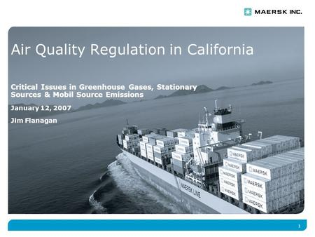 1 Air Quality Regulation in California Critical Issues in Greenhouse Gases, Stationary Sources & Mobil Source Emissions January 12, 2007 Jim Flanagan.