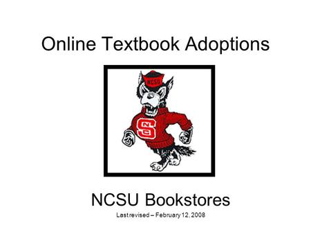 Online Textbook Adoptions NCSU Bookstores Last revised – February 12, 2008.