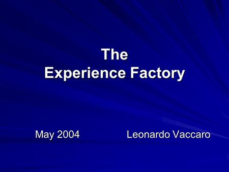 The Experience Factory May 2004 Leonardo Vaccaro.