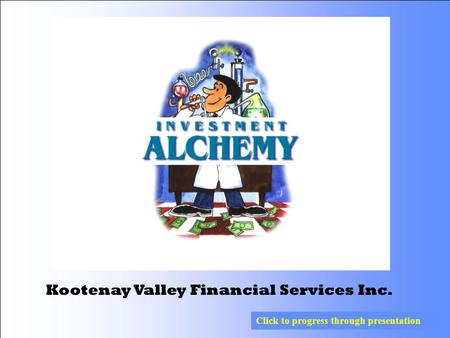 Kootenay Valley Financial Services Inc. Click to progress through presentation.