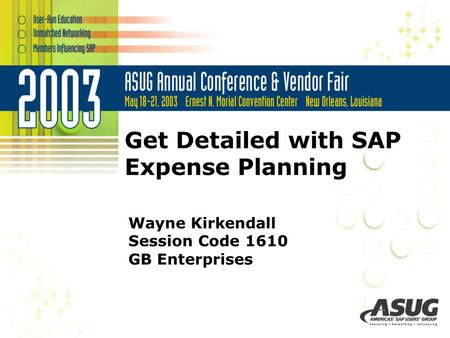 Get Detailed with SAP Expense Planning Wayne Kirkendall Session Code 1610 GB Enterprises.