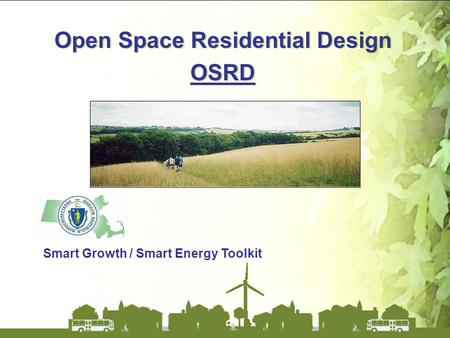 Open Space Residential Design OSRD Open Space Residential Design OSRD Smart Growth / Smart Energy Toolkit.