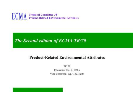 Technical Committee 38 Product-Related Environmental Attributes The Second edition of ECMA TR/70 Product-Related Environmental Attributes TC 38 Chairman: