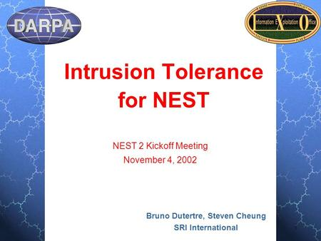 1 Intrusion Tolerance for NEST Bruno Dutertre, Steven Cheung SRI International NEST 2 Kickoff Meeting November 4, 2002.