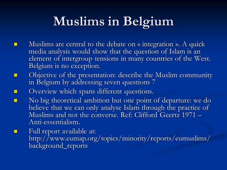 Muslims in Belgium Muslims are central to the debate on « integration ». A quick media analysis would show that the question of Islam is an element of.