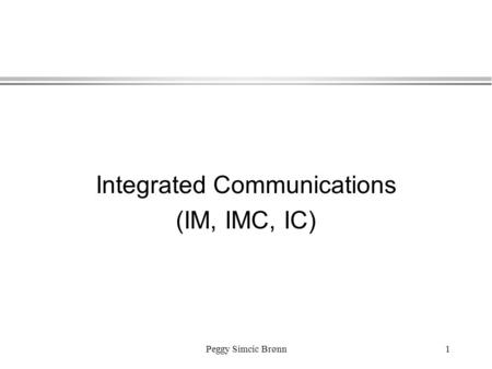 Peggy Simcic Brønn1 Integrated Communications (IM, IMC, IC)