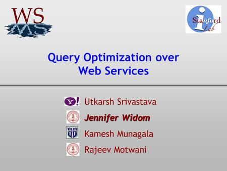 Query Optimization over Web Services Utkarsh Srivastava Jennifer Widom Jennifer Widom Kamesh Munagala Rajeev Motwani.