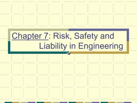 Chapter 7: Risk, Safety and Liability in Engineering