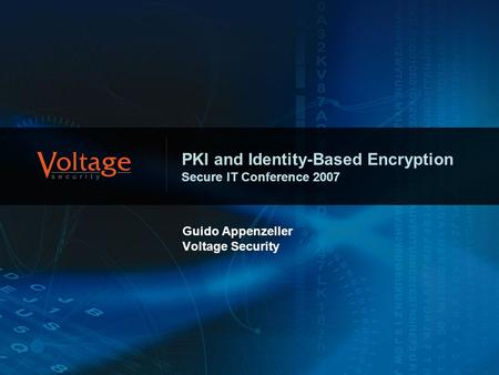 PKI and Identity-Based Encryption Secure IT Conference 2007 Guido Appenzeller Voltage Security.