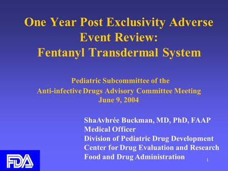 1 One Year Post Exclusivity Adverse Event Review: Fentanyl Transdermal System Pediatric Subcommittee of the Anti-infective Drugs Advisory Committee Meeting.