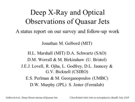 Ultra Relativisitic Jets in Astrophysics, Banff, July 2005Gelbord et al.: Deep Observations of Quasar Jets Deep X-Ray and Optical Observations of Quasar.