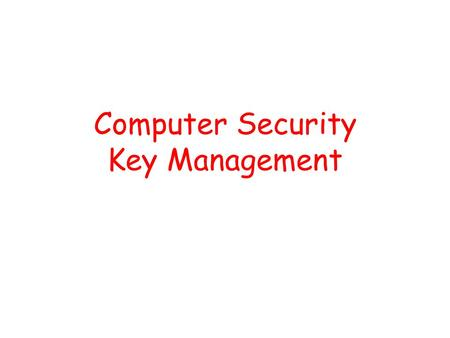 Computer Security Key Management. Introduction We distinguish between a session key and a interchange key ( long term key ). The session key is associated.
