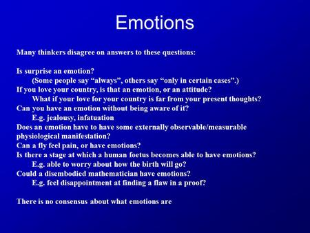 Emotions Many thinkers disagree on answers to these questions: