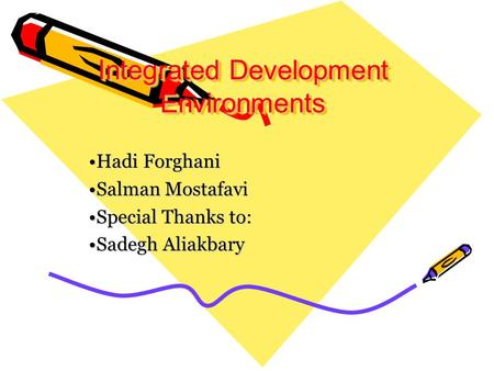 Integrated Development Environments Integrated Development Environments Hadi ForghaniHadi Forghani Salman MostafaviSalman Mostafavi Special Thanks to:Special.