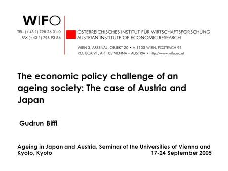 Gudrun Biffl The economic policy challenge of an ageing society: The case of Austria and Japan Ageing in Japan and Austria, Seminar of the Universities.