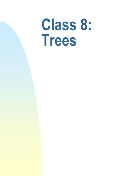 Class 8: Trees. cis 335 Fall 2001 Barry Cohen Definitions n A tree is a nonlinear hierarchical structure (more than one successor) n Consists of nodes.