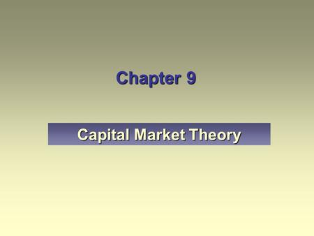 Chapter 9 Capital Market Theory.