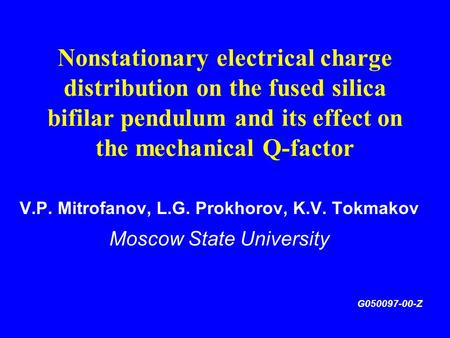 Nonstationary electrical charge distribution on the fused silica bifilar pendulum and its effect on the mechanical Q-factor V.P. Mitrofanov, L.G. Prokhorov,