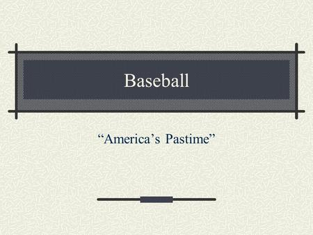 "Baseball ""America's Pastime"" The Beginning Abner Doubleday invented the game in Cooperstown, New York in 1839. A.G. Spalding influenced people to believe."