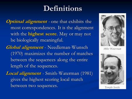 Definitions Optimal alignment - one that exhibits the most correspondences. It is the alignment with the highest score. May or may not be biologically.