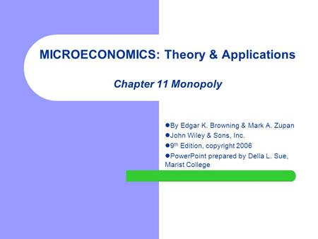 MICROECONOMICS: Theory & Applications Chapter 11 Monopoly By Edgar K. Browning & Mark A. Zupan John Wiley & Sons, Inc. 9 th Edition, copyright 2006 PowerPoint.